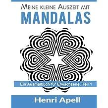 Meine kleine Auszeit mit Mandalas: Ein Ausmalbuch f?r Erwachsene (Volume 1) (German Edition) by Henri Apell (2015-05-29)
