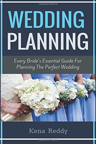 Wedding Planning : Every Bride's Essential Wedding Guide (Wedding Planning Guide, Wedding Planner, Wedding Tips, Wedding Celebration)