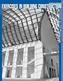 "Exercises in Building Construction: Forty-five Homework and Laboratory Assignments to Accompany ""Fundamentals of Building Construction - Materials and Methods"""