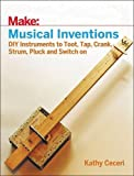Musical Instruments Best Deals - Musical Inventions: DIY Instruments to Toot, Tap, Crank, Strum, Pluck and Switch on (Make:)