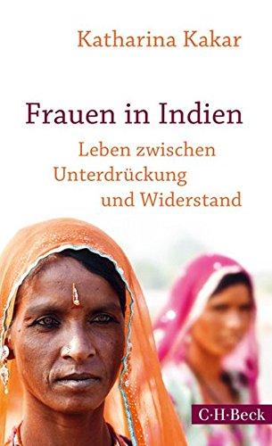Frauen in Indien: Leben zwischen Unterdrückung und Widerstand