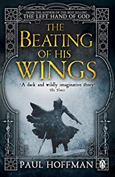 The Beating of his Wings (Left Hand of God Trilogy Book 3) by [Hoffman, Paul]