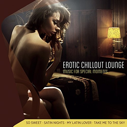 Erotic Chillout Lounge; Music for Special Moments; Best music for love; Music for Erotic Moments;...