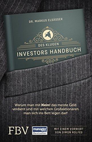 """Des klugen Investors Handbuch: Warum man mit \""""Nein!\"""" das meiste Geld verdient und mit welchen Großaktionären man sich ins Bett legen darf. (Edition Lichtschlag)"""