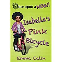 Isabella's Pink Bicycle: An illustrated, interactive, magical bedtime story chapter book adventure for kids (Once upon a NOW 2)