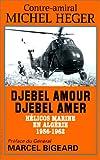 DJEBEL AMOUR DJEBEL AMER. Hélicos Marine en Algérie, 1956-1962