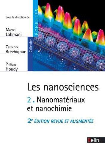 Les nanosciences T. 2 - Nanomatériaux et nanochimie (Nouvelle édition) par Philippe Houdy, Marcel Lahmani, Catherine Brechignac