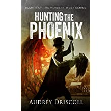 Hunting the Phoenix (The Herbert West Series Book 4)