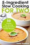 5 Ingredient Slow Cooking for Two: 50 Healthy Two-Serving 5 Ingredient Slow Cooker Recipes