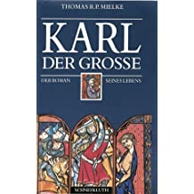 Karl der Grosse: Der Roman seines Lebens