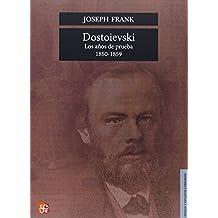 DOSTOIEVSKI : LOS AÑOS DE PRUEBA, 1850-1859 (Seccion de Obras de Lengua y Estudios Literarios)