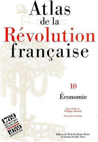 Atlas de la Révolution française. Economie, tome 10