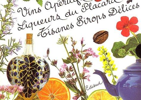 Vins apéritifs maison, Tisanes et sirops délices, Liqueurs du placard Coffret 3 volumes