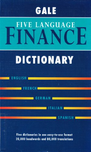 Gale 5 Language Dictionary of Finance: English-French-German-Italian-Spanish