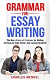 Grammar for Essay Writing: The Basic Rules of Grammar for Writing an Essay for High School and College Students (Writing Skills, English Grammar, Spelling)