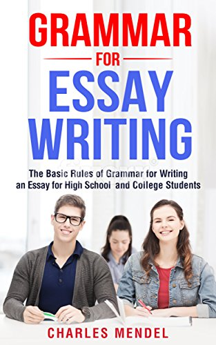 The Thesis Statement Of An Essay Must Be Grammar For Essay Writing The Basic Rules Of Grammar For Writing An Essay  For High Essay Writing Examples English also How To Start A Science Essay Grammar For Essay Writing The Basic Rules Of Grammar For Writing An  Essay Writing Scholarships For High School Students