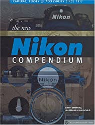 The New Nikon Compendium: Cameras, Lenses & Accessories since 1917 (A Lark Photography Book) by Simon Stafford (2004-09-01)