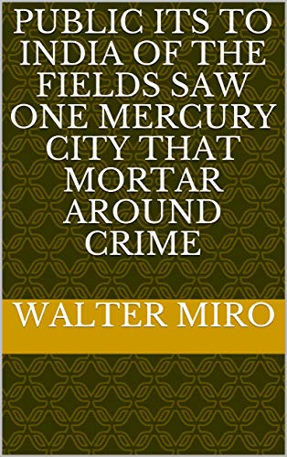 Public its to India of the fields saw one Mercury city that mortar around crime (Italian Edition)