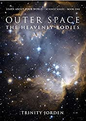 OUTER SPACE - The Heavenly Bodies: Learn About Your World - Science Series - Book One