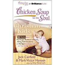 Christian Kids: 31 Stories About the People We Know in Heaven, Giving, God's Creatures, and His Signs for Christian Kids and Their Parents (Chicken Soup for the Soul)