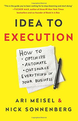 Idea to Execution: How to Optimize, Automate, and Outsource Everything in Your Business por Ari Meisel
