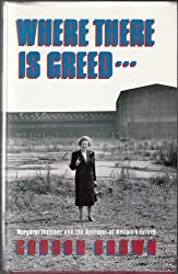 Where There's Greed: Margaret Thatcher and the Betrayal of Britain's Future