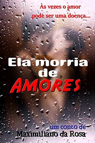 Ela Morria De Amores: Conto (Portuguese Edition) por Maximiliano da Rosa