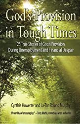 God's Provision in Tough Times - 25 True Stories of God s Provision During Unemp