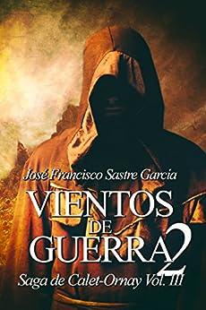 Vientos de Guerra 2: Saga de Calet-Ornay vol. 3 de [Garcia, Jose Francisco Sastre]