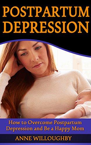 Postpartum Depression: How to Overcome Postpartum Depression and Be a Happy Mom (Postnatal Depression)