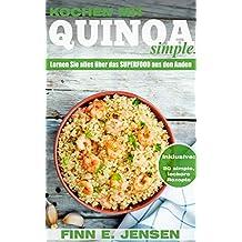 Kochen mit Quinoa. Simple: Lernen Sie alles über das glutenfreie, low carb Superfood aus den Anden in diesem Kochbuch