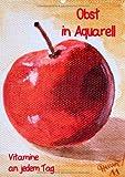Obst in Aquarell, Vitamine an jedem Tag (Wandkalender 2014 DIN A4 hoch): Gemälde farbenfroher Früchte Monatskalender, 14 Seiten