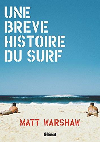 Une brève histoire du surf par Matt Warshaw