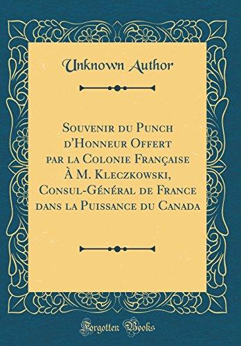 Souvenir du Punch d'Honneur Offert par la Colonie Française À M. Kleczkowski, Consul-Général de France dans la Puissance du Canada (Classic Reprint)