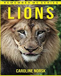Lion: Amazing Photos & Fun Facts Book About Lion For Kids (Remember Me Series)
