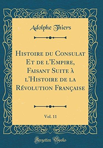 Histoire Du Consulat Et de L'Empire, Faisant Suite à L'Histoire de la Révolution Française, Vol. 11 (Classic Reprint)