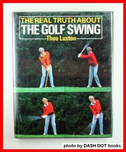 REAL TRUTH ABOUT THE GOLF SWING, THE' by THEO LUXTON (1985-08-01) par THEO LUXTON