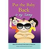 Put the Baby Back in My Tummy: When Parenthood is Not Quite as Expected (English Edition)