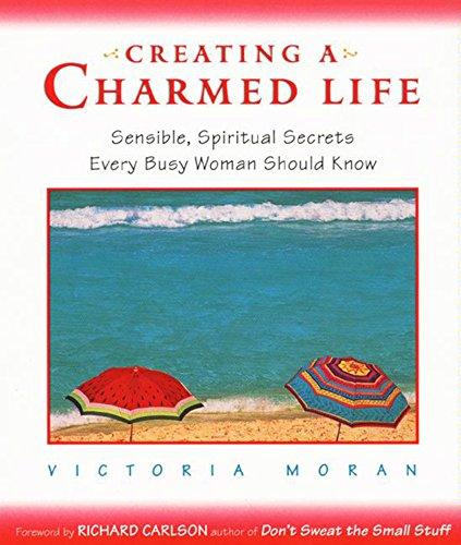 Creating a Charmed Life: Sensible, Spiritual Secrets Every Busy Woman Should Know (English Edition) - Victorias Secret Secret Charm