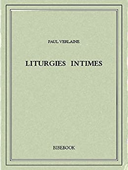 Liturgies intimes (French Edition) by [Verlaine, Paul]