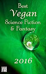 Best Vegan Science Fiction & Fantasy of 2016 (Best Vegan SFF) (English Edition)