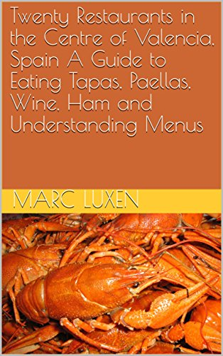 Twenty Restaurants in the Centre of Valencia, Spain. A Guide to Eating Tapas, Paellas, Wine, Ham and Understanding Menus. (English Edition)