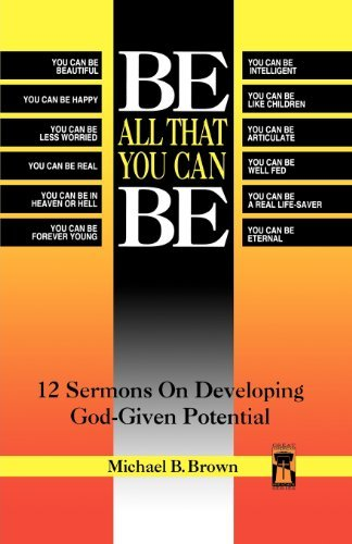 Be All That You Can Be: 12 Sermons on Developing God-Given Potential (Great American Preacher Series) by Michael B. Brown (1995-10-01)