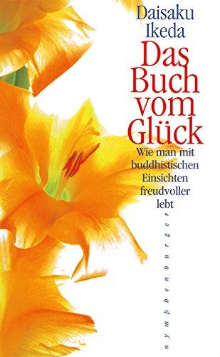 Das Buch vom Glück. Wie man mit buddhistischen Einsichten freudvoller lebt