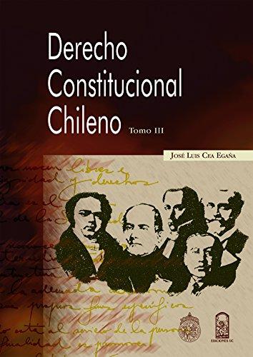 Derecho Constitucional chileno, tomo III por José Luis Cea