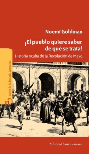 Descargar Libro ¡El pueblo quiere saber de qué se trata!: Historia oculta de la Revolución de Mayo de Noemí Goldman
