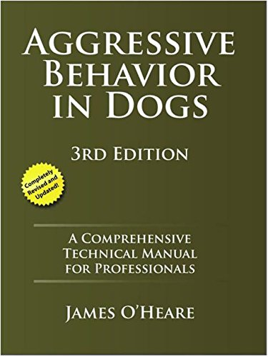Aggressive Behavior in Dogs: A Comprehensive Technical Manual for Professionals por James O'Heare
