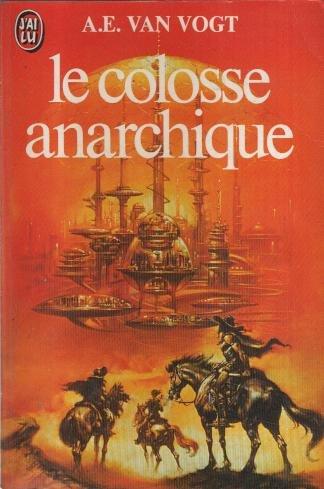Le colosse anarchique par A. E. (Alfred Elton) Van Vogt