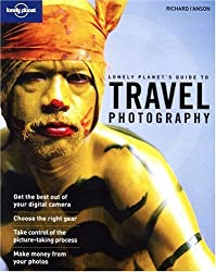 Lonely Planet's Guide to Travel Photography: A Guide to Taking Better Pictures (How to)