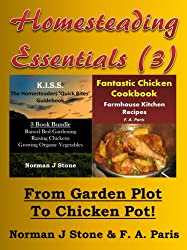 Homesteading Essentials (3): From Garden Plot To Chicken Pot! KISS Homesteaders 3 book Bundle plus Farmhouse Kitchen Recipes Fantastic Chicken Cookbook (English Edition)